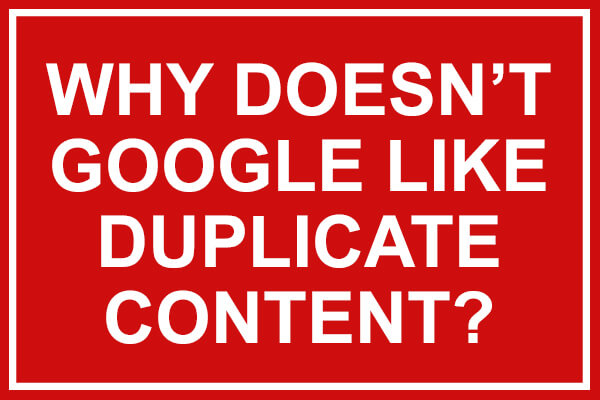 why doesn't google like duplicate content
